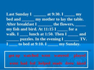 Last Sunday I ______ at 9:30. I _____ my bed and ______ my mother to lay the