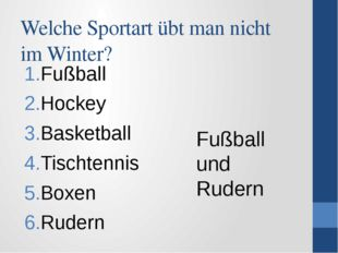 Welche Sportart übt man nicht im Winter? Fußball Hockey Basketball Tischtenni