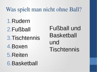 Was spielt man nicht ohne Ball? Rudern Fußball Tischtennis Boxen Reiten Baske