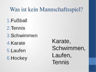 Was ist kein Mannschaftsspiel? Fußball Tennis Schwimmen Karate Laufen Hockey