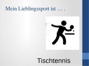 Mein Lieblingssport ist … . Tischtennis
