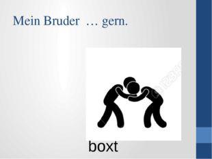 Mein Bruder … gern. boxt