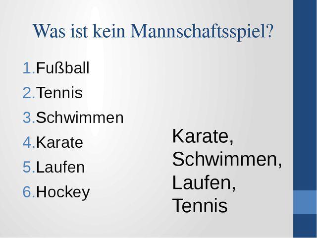 Was ist kein Mannschaftsspiel? Fußball Tennis Schwimmen Karate Laufen Hockey...