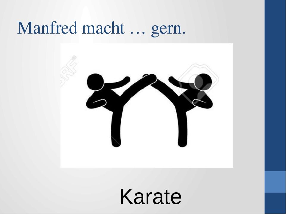Manfred macht … gern. Karate