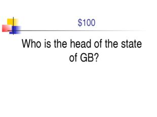 $100 Who is the head of the state of GB?