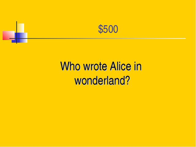 $500 Who wrote Alice in wonderland?