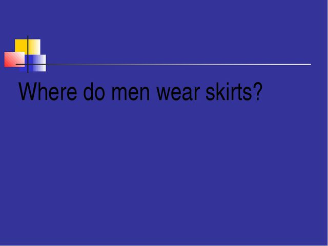 $100 Where do men wear skirts?
