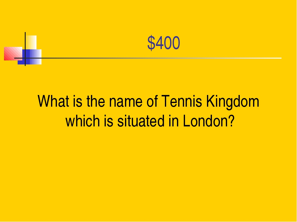 $400 What is the name of Tennis Kingdom which is situated in London?
