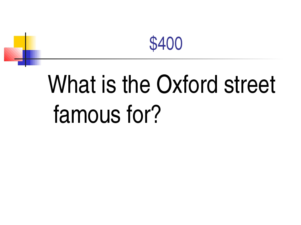 $400 What is the Oxford street famous for?