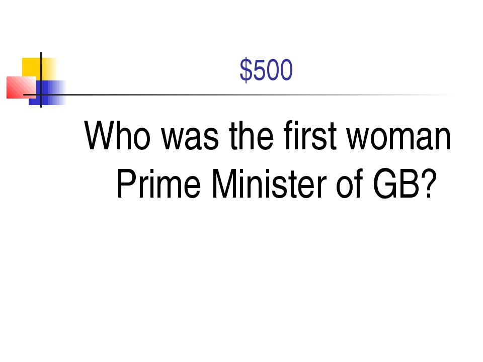 $500 Who was the first woman Prime Minister of GB?