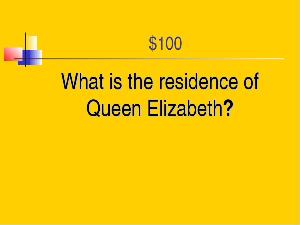 $100 What is the residence of Queen Elizabeth?