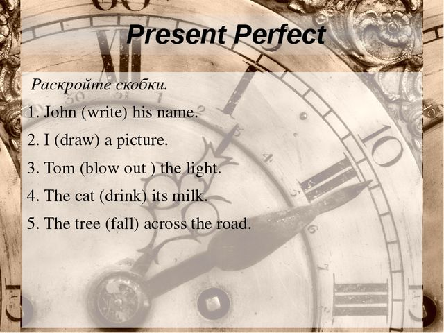 Present Perfect Раскройте скобки. 1. John (write) his name. 2. I (draw) a p...