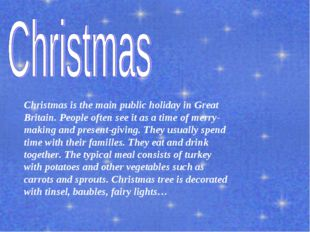 Christmas is the main public holiday in Great Britain. People often see it as
