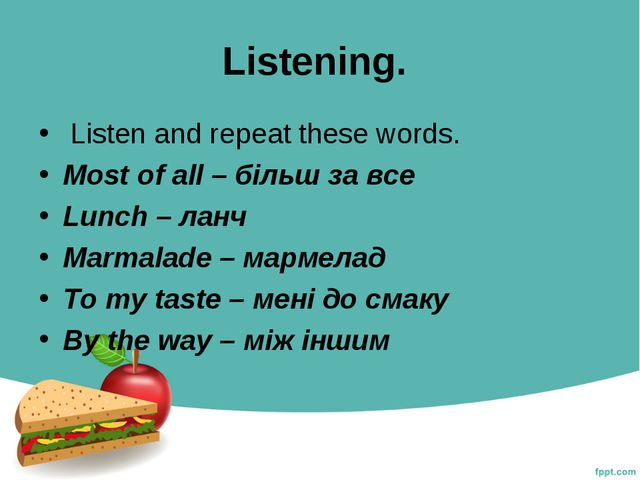 Listening. Listen and repeat these words. Most of all – більш за все Lunch –...
