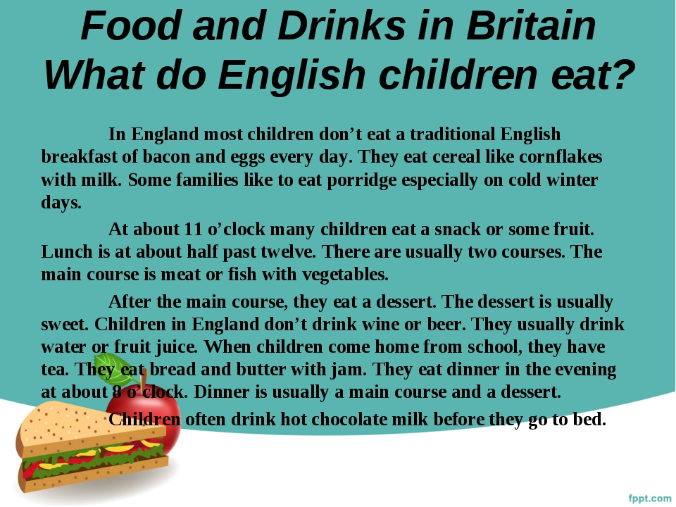 Food and Drinks in Britain What do English children eat? 	In England most chi...