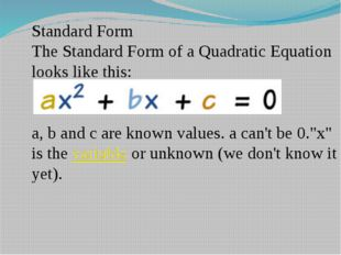 Standard Form The Standard Form of a Quadratic Equation looks like this: a, b