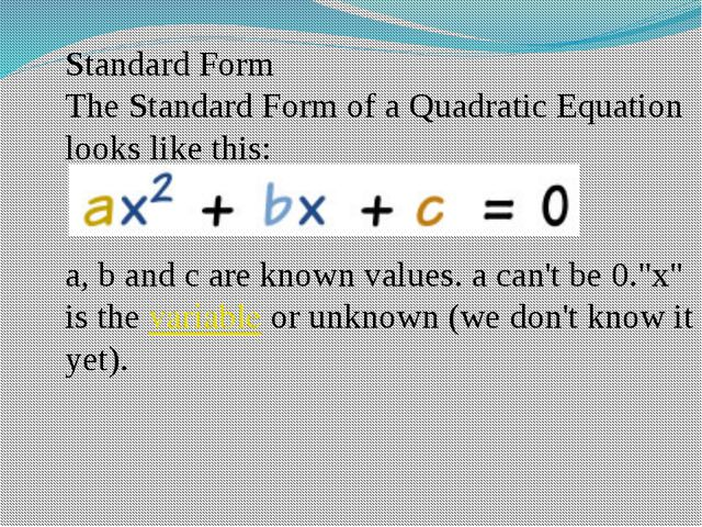 Standard Form The Standard Form of a Quadratic Equation looks like this: a, b...