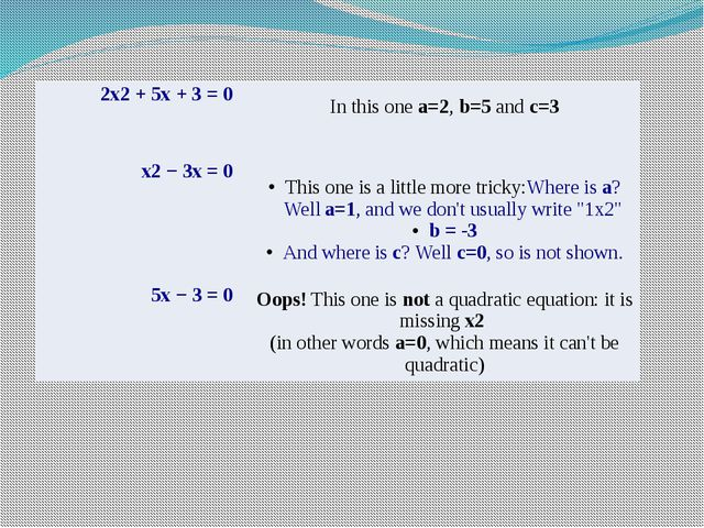 2x2 + 5x + 3 = 0   In this one a=2, b=5 and c=3       x2 − 3x = 0   This one...