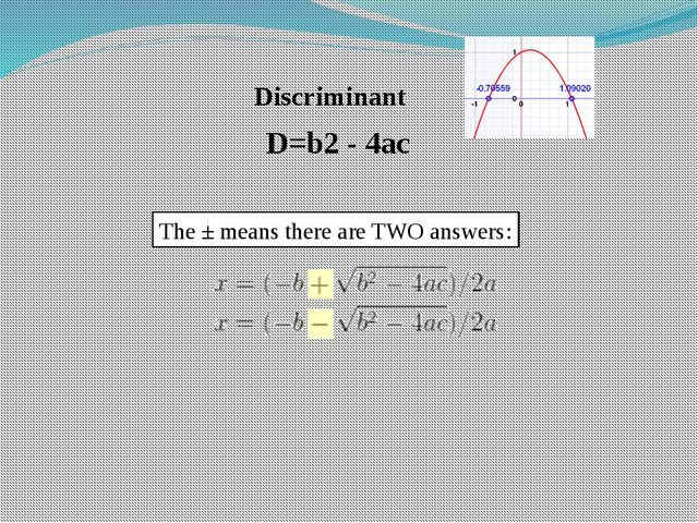 The ± means there are TWO answers: Discriminant D=b2 - 4ac