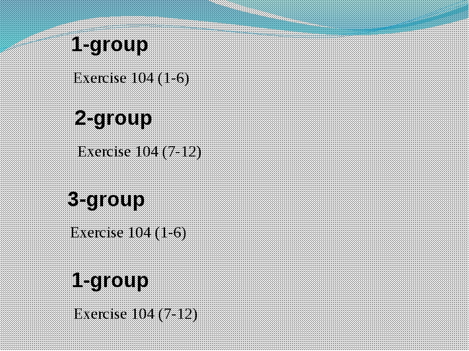 1-group Exercise 104 (1-6) 2-group Exercise 104 (7-12) 3-group Exercise 104 (...