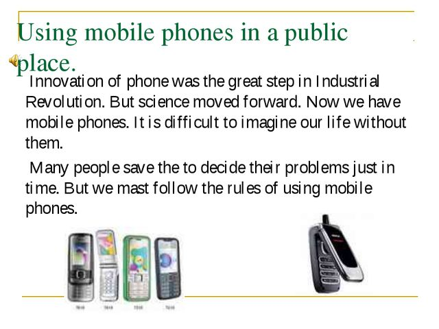 Using mobile phones in a public place. Innovation of phone was the great step...