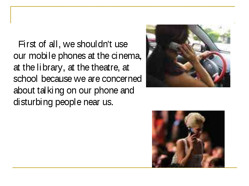 First of all, we shouldn't use our mobile phones at the cinema, at the libra...