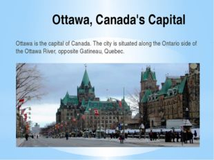 Ottawa, Canada's Capital Ottawa is the capital of Canada. The city is situate