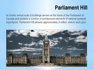 Parliament Hill Its Gothic revival suite of buildings serves as the home of t