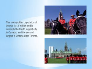The metropolitan population of Ottawa is 1.1 million and is currently the fou