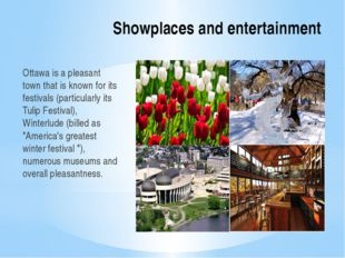 Showplaces and entertainment Ottawa is a pleasant town that is known for its