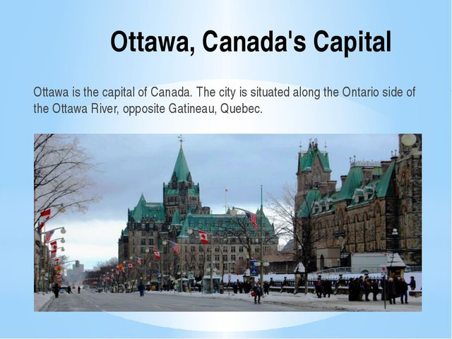Ottawa, Canada's Capital Ottawa is the capital of Canada. The city is situate...