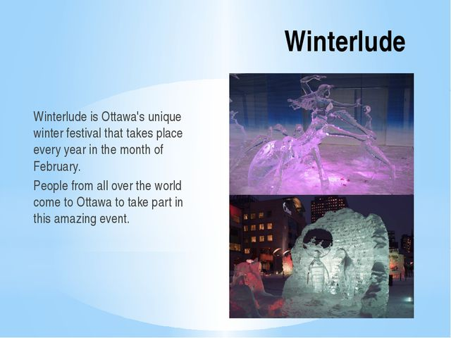 Winterlude Winterlude is Ottawa's unique winter festival that takes place eve...