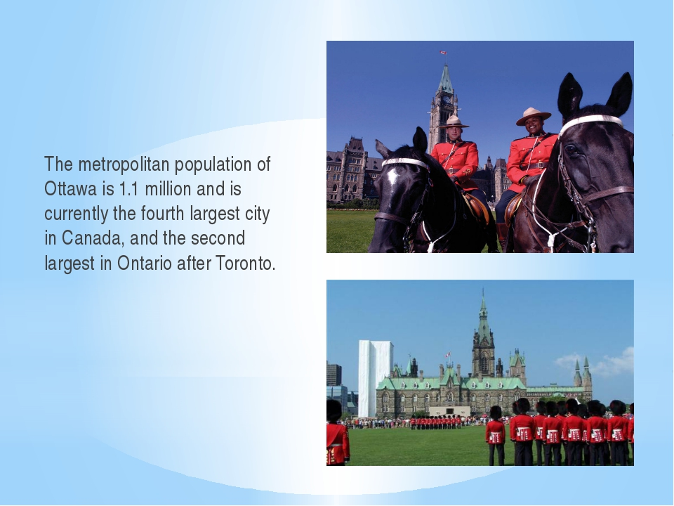 The metropolitan population of Ottawa is 1.1 million and is currently the fou...