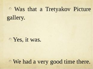 Was that a Tretyakov Picture gallery. Yes, it was. We had a very good time t