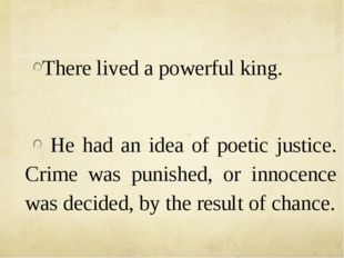 There lived a powerful king. He had an idea of poetic justice. Crime was pun