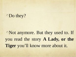 Do they? Not anymore. But they used to. If you read the story A Lady, or the