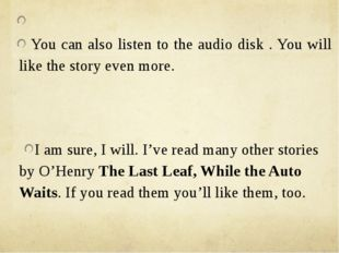 You can also listen to the audio disk . You will like the story even more. I