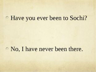 Have you ever been to Sochi? No, I have never been there.