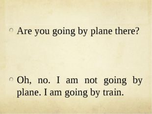 Are you going by plane there? Oh, no. I am not going by plane. I am going by