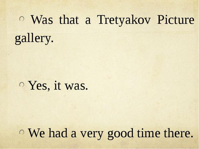Was that a Tretyakov Picture gallery. Yes, it was. We had a very good time t...