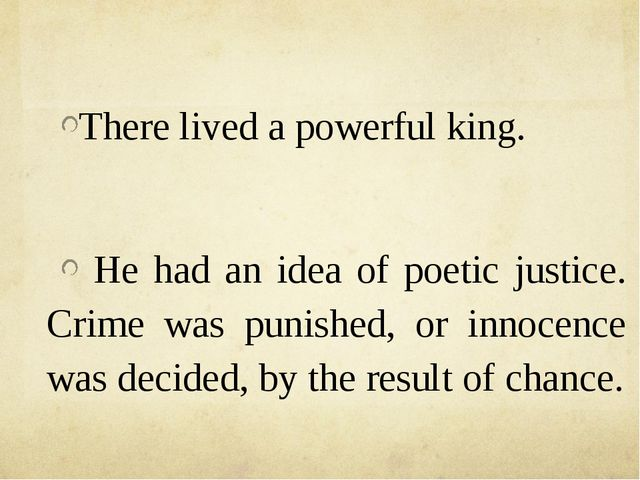 There lived a powerful king. He had an idea of poetic justice. Crime was pun...