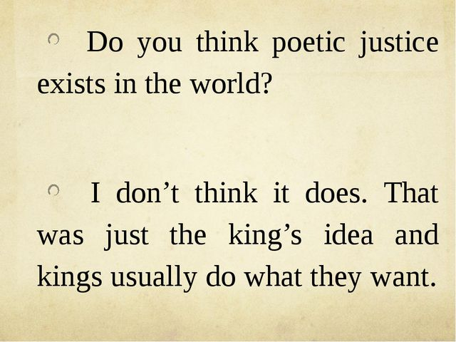 Do you think poetic justice exists in the world? I don't think it does. That...