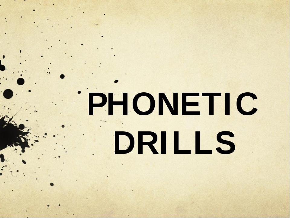 PHONETIC DRILLS