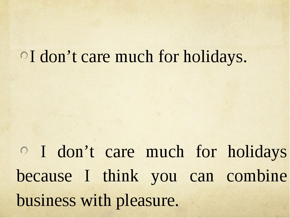 I don't care much for holidays. I don't care much for holidays because I thi...