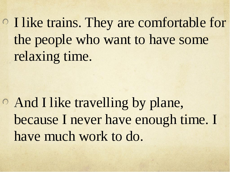 I like trains. They are comfortable for the people who want to have some rel...