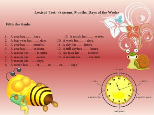 Lexical Test: «Seasons. Months. Days of the Week» Fill in the blanks A year h