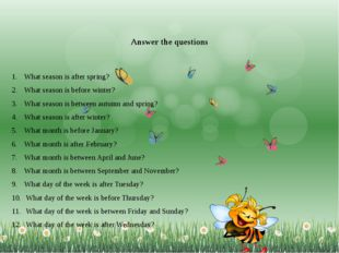 Answer the questions What season is after spring? What season is before winte