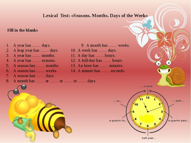 Lexical Test: «Seasons. Months. Days of the Week» Fill in the blanks A year h...