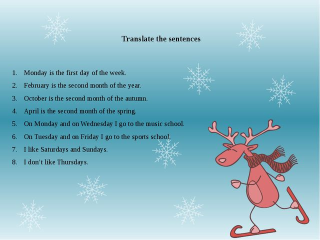 Translate the sentences Monday is the first day of the week. February is the...