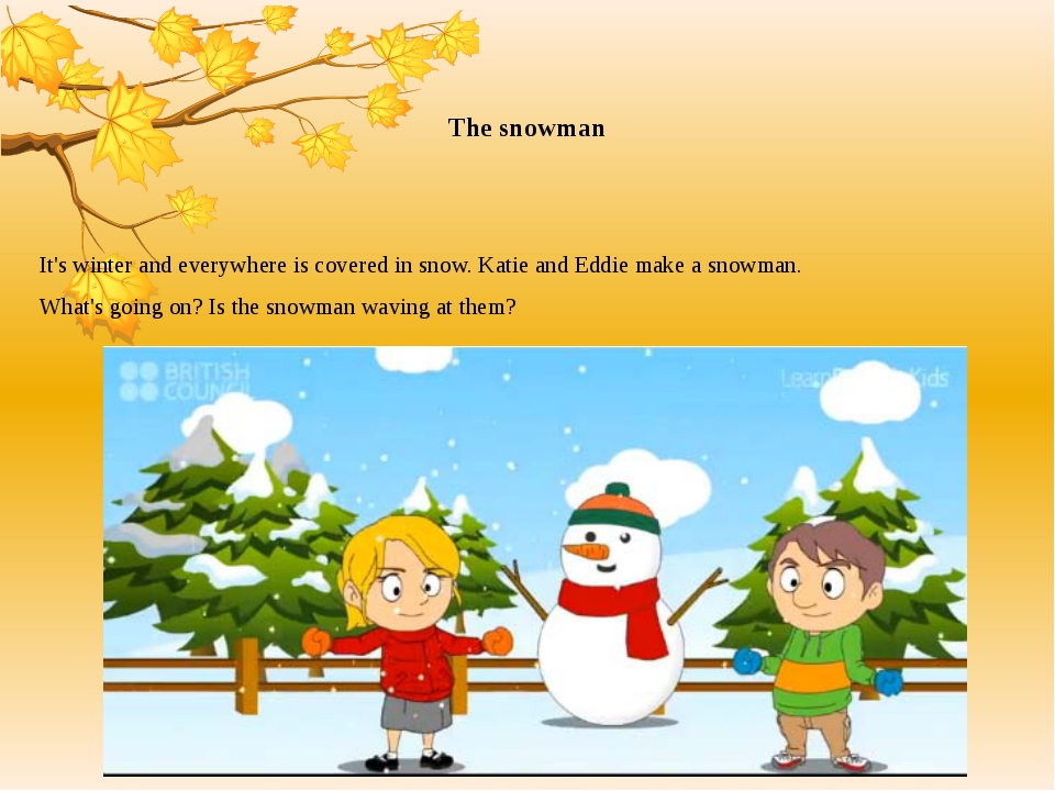 The snowman It's winter and everywhere is covered in snow. Katie and Eddie ma...